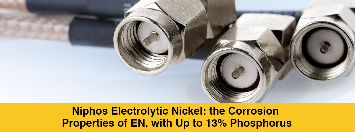 Niphos Electrolytic Nickel: the Corrosion Properties of EN,with Up to 13% Phosphorus