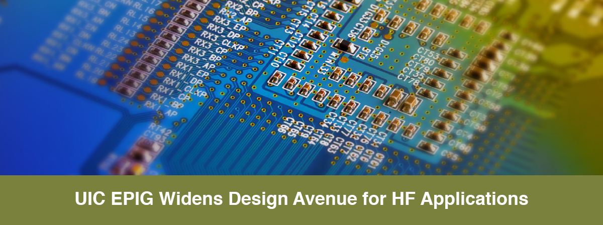 UIC EPIG Widens Design Avenue for HF Applications